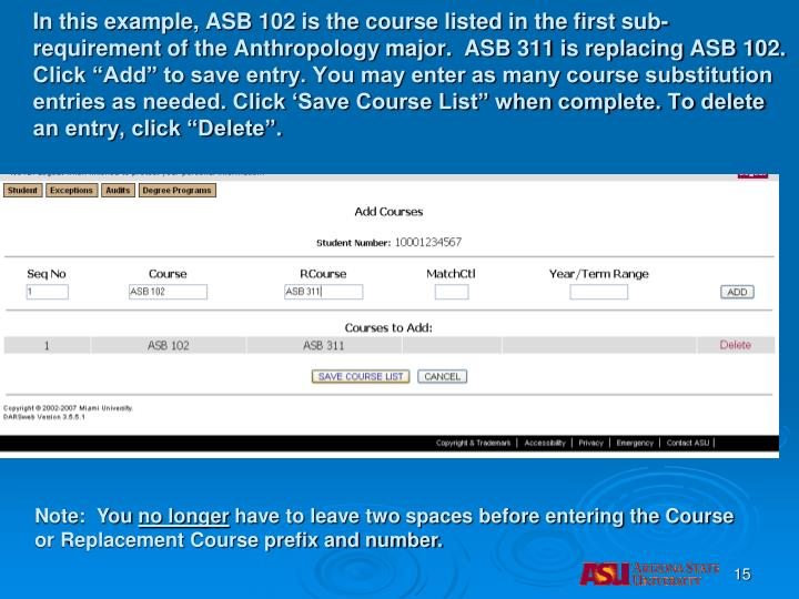 """In this example, ASB 102 is the course listed in the first sub-requirement of the Anthropology major.  ASB 311 is replacing ASB 102. Click """"Add"""" to save entry. You may enter as many course substitution entries as needed. Click 'Save Course List"""" when complete. To delete an entry, click """"Delete""""."""