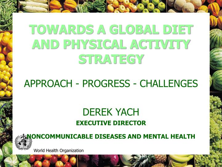 Towards a global diet and physical activity strategy