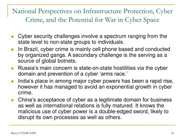 National Perspectives on Infrastructure Protection, Cyber Crime, and the Potential for War in Cyber Space