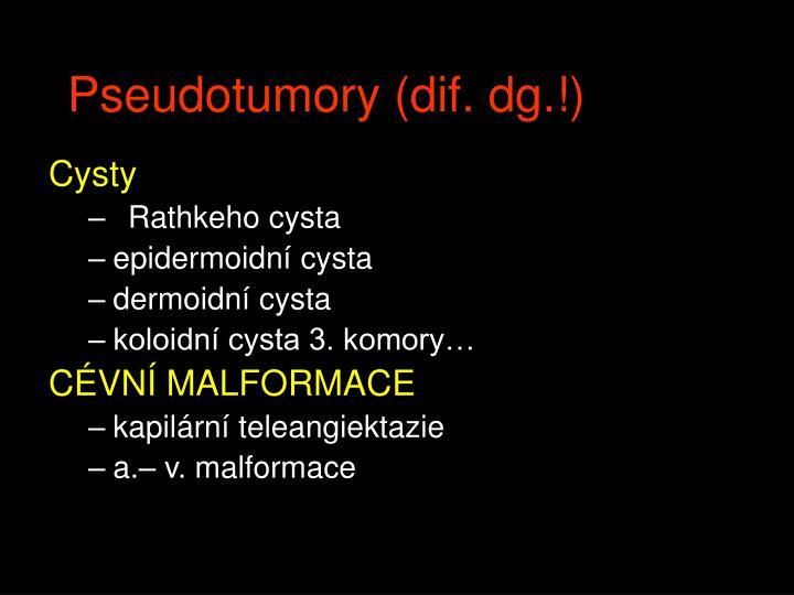 Pseudotumory (dif. dg.!)