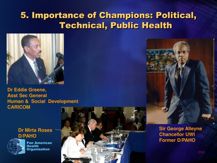 5. Importance of Champions: Political, Technical, Public Health
