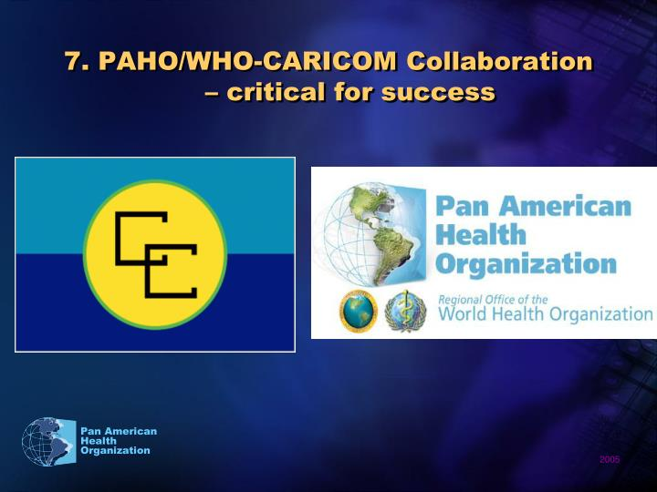 7. PAHO/WHO-CARICOM Collaboration – critical for success