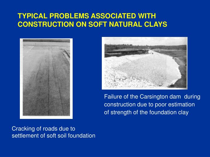 TYPICAL PROBLEMS ASSOCIATED WITH CONSTRUCTION ON SOFT NATURAL CLAYS