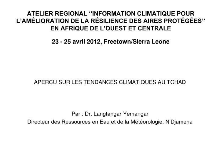 ATELIER REGIONAL ''INFORMATION CLIMATIQUE POUR L'AMÉLIORATION DE LA RÉSILIENCE DES AIRES PROTÉGÉES'' EN AFRIQUE DE L'OUEST ET CENTRALE