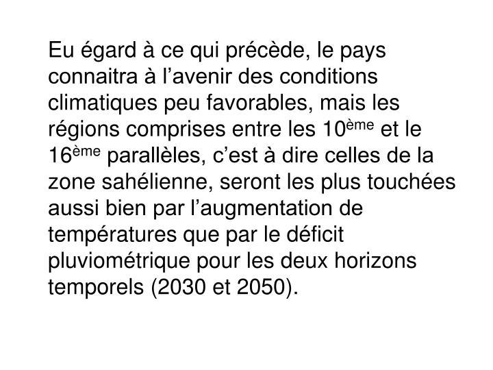 Eu égard à ce qui précède, le pays connaitra à l'avenir des conditions climatiques peu favorables, mais les régions comprises entre les 10