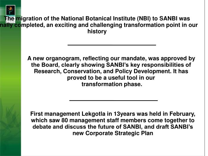 The migration of the National Botanical Institute (NBI) to SANBI was finally completed, an exciting and challenging transformation point in our history