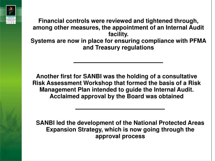 Financial controls were reviewed and tightened through, among other measures, the appointment of an Internal Audit facility.