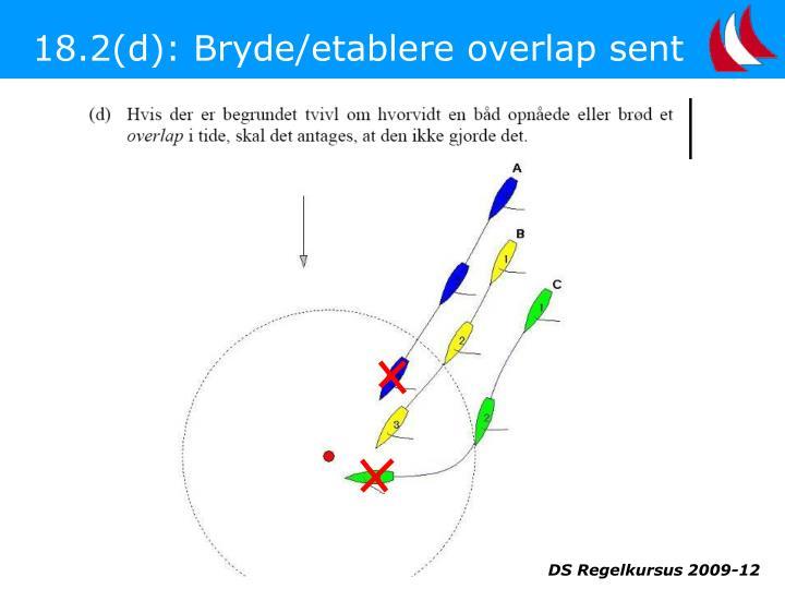 18.2(d): Bryde/etablere overlap sent