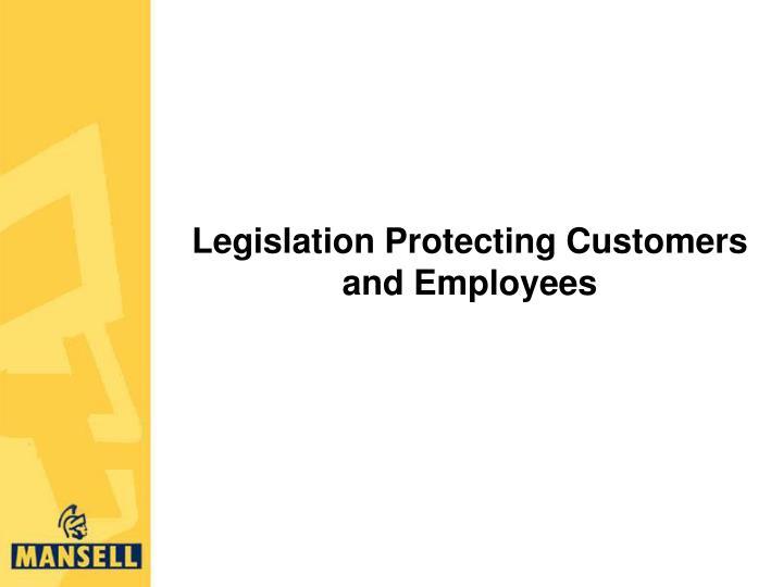 Legislation Protecting Customers and Employees