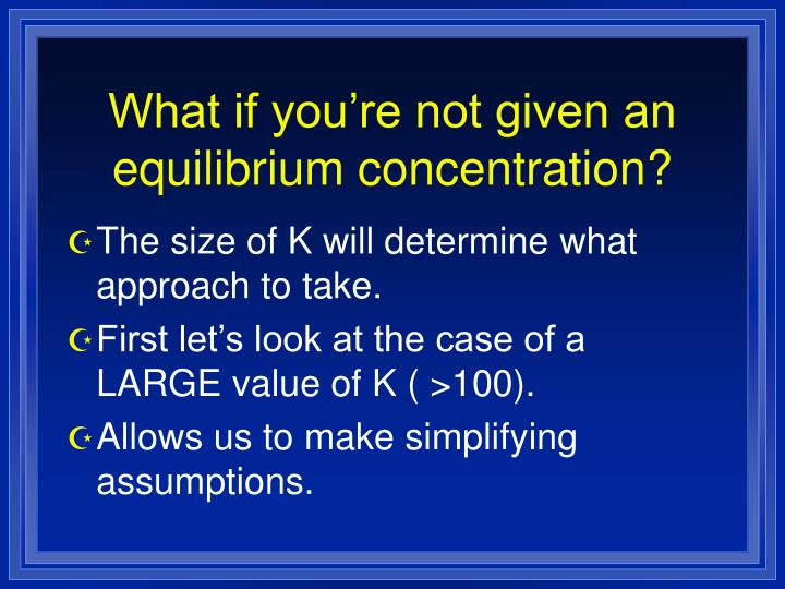 What if you're not given an equilibrium concentration?