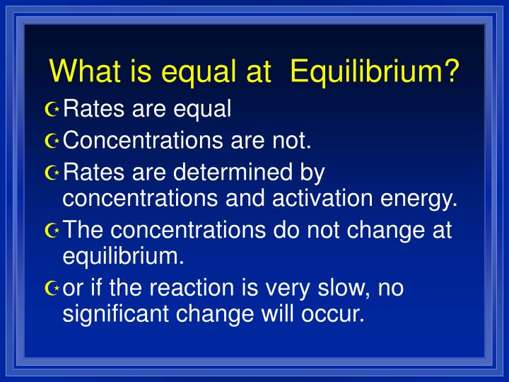 What is equal at  Equilibrium?
