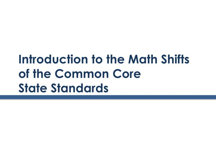 Introduction to the Math Shifts of the Common Core