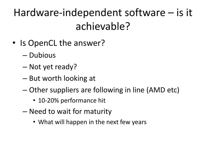Hardware independent software is it achievable