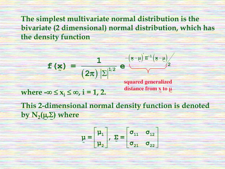 The simplest multivariate normal distribution is the  bivariate (2 dimensional) normal distribution, which has the density function