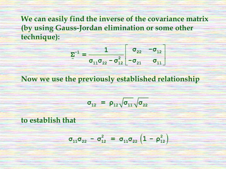We can easily find the inverse of the covariance matrix (by using Gauss-Jordan elimination or some other technique):