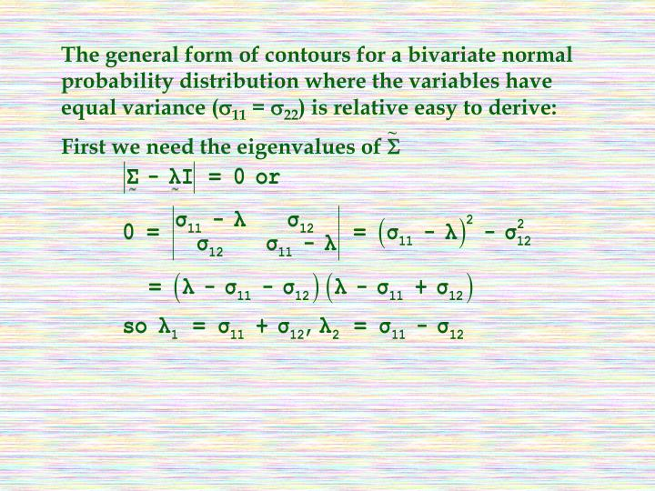 The general form of contours for a bivariate normal probability distribution where the variables have equal variance (