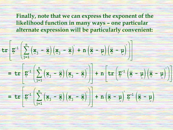Finally, note that we can express the exponent of the likelihood function in many ways – one particular alternate expression will be particularly convenient: