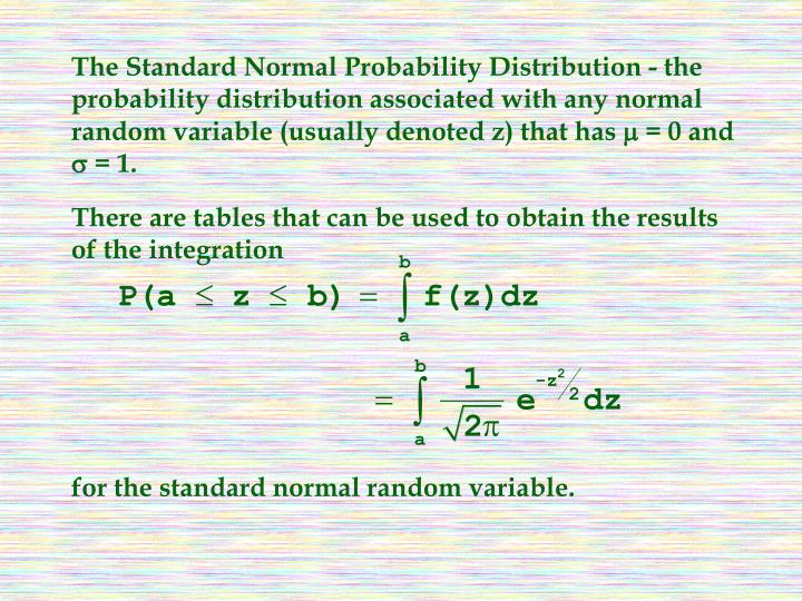 The Standard Normal Probability Distribution - the probability distribution associated with any normal random variable (usually denoted z) that has
