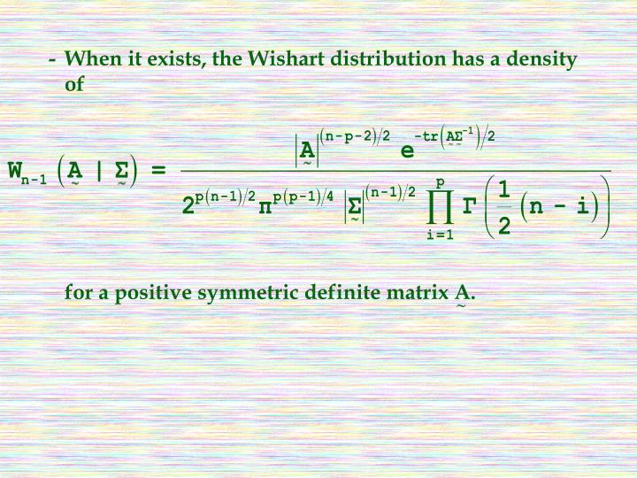 -When it exists, the Wishart distribution has a density of