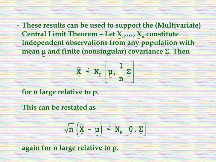 -These results can be used to support the (Multivariate) Central Limit Theorem – Let X