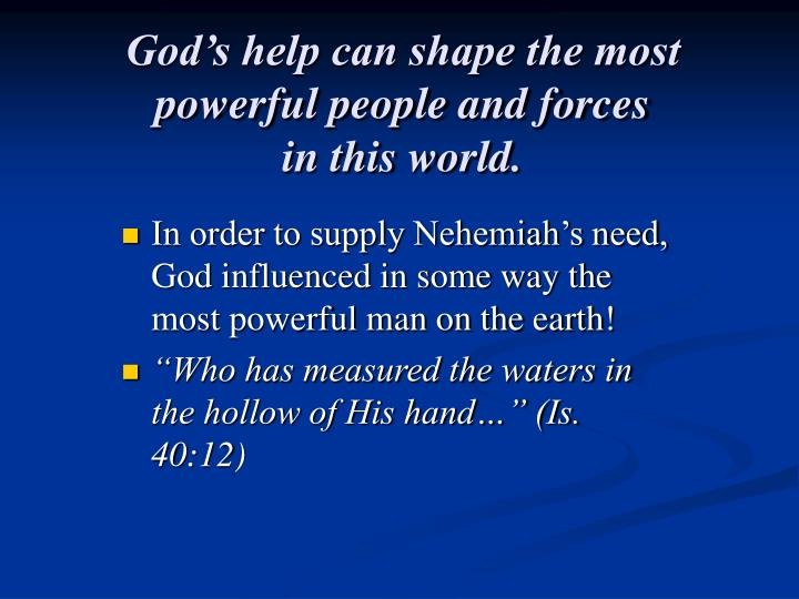 God's help can shape the most powerful people and forces