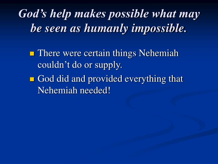 God's help makes possible what may be seen as humanly impossible.