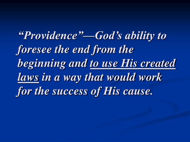 """""""Providence""""—God's ability to foresee the end from the beginning and"""