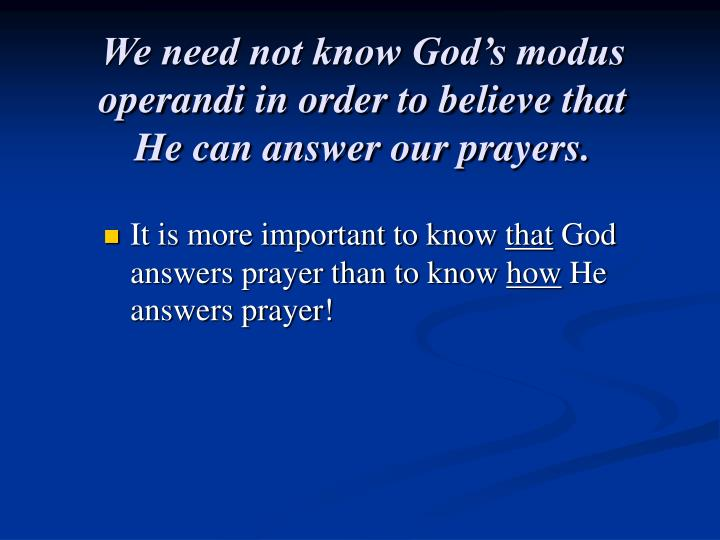 We need not know God's modus operandi in order to believe that