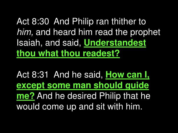 Act 8:30  And Philip ran thither to