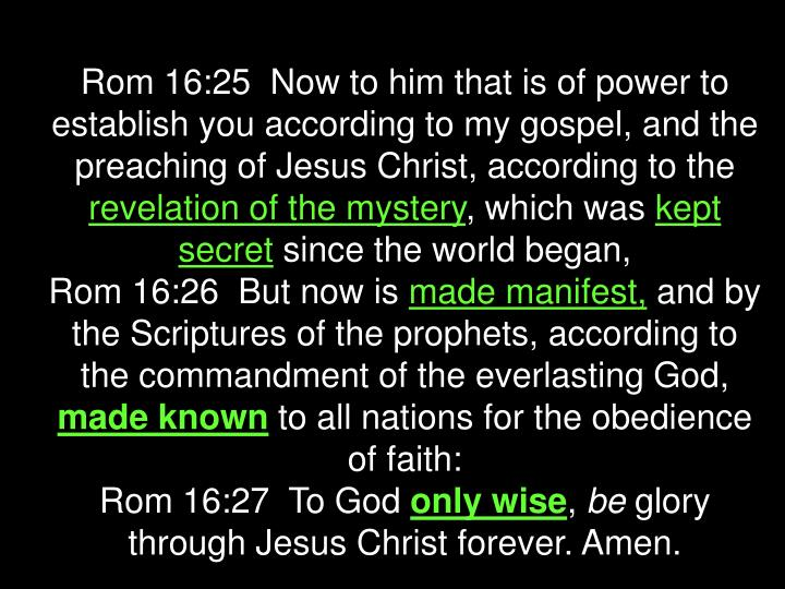 Rom 16:25  Now to him that is of power to establish you according to my gospel, and the preaching of Jesus Christ, according to the