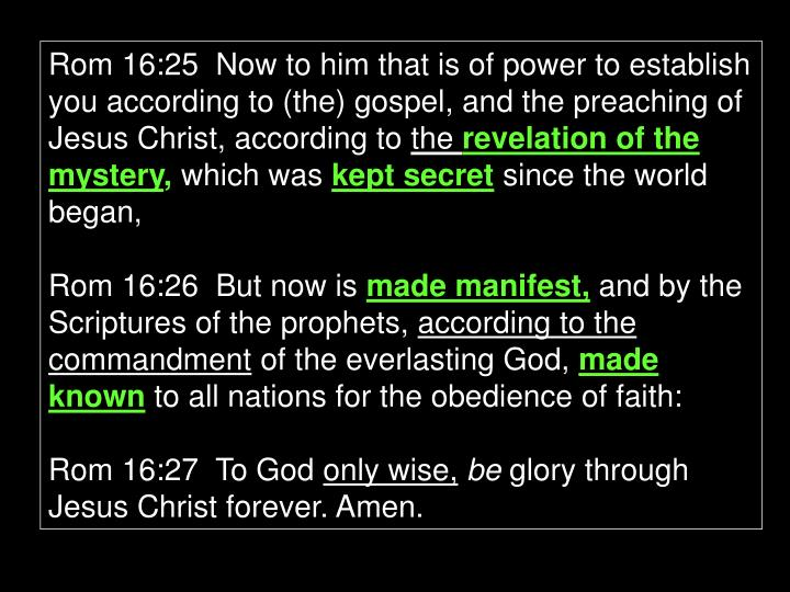 Rom 16:25  Now to him that is of power to establish you according to (the) gospel, and the preaching of Jesus Christ, according to