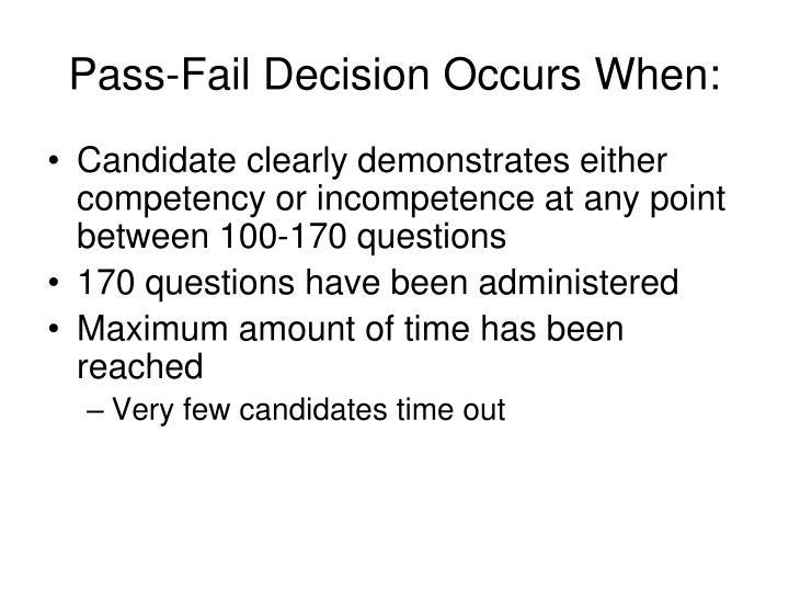 Pass-Fail Decision Occurs When: