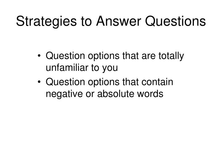 Strategies to Answer Questions