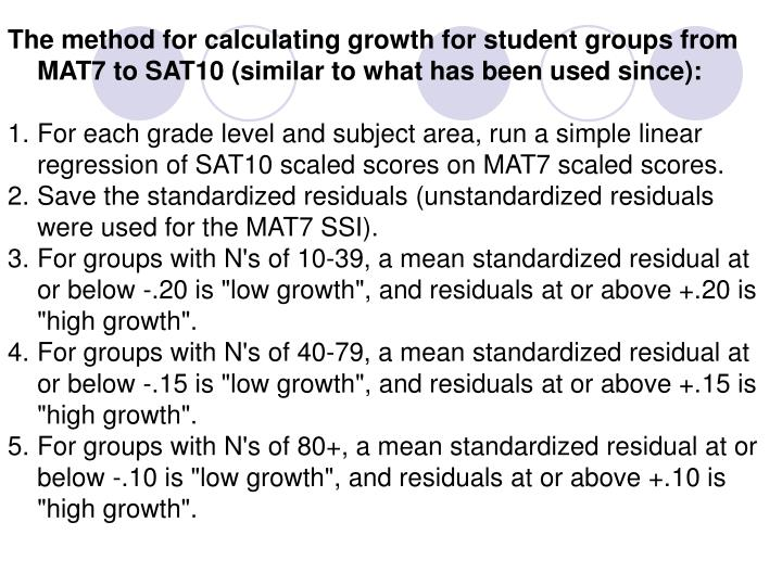 The method for calculating growth for student groups from MAT7 to SAT10 (similar to what has been used since):