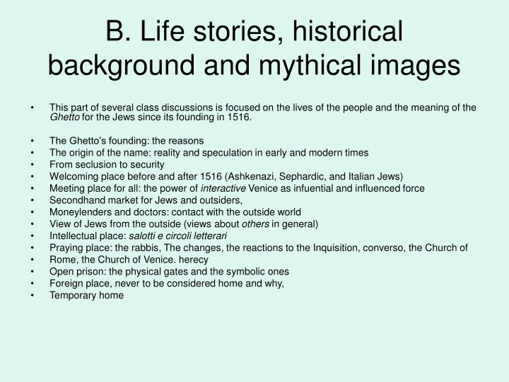 B. Life stories, historical background and mythical images