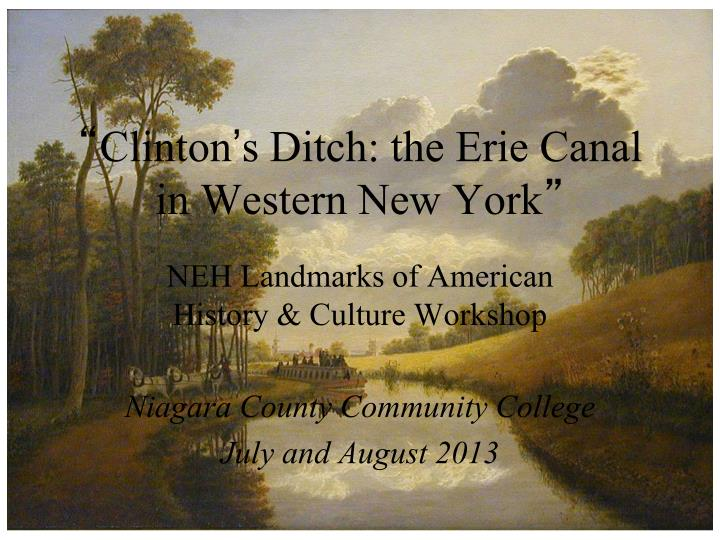 Clinton s ditch the erie canal in western new york