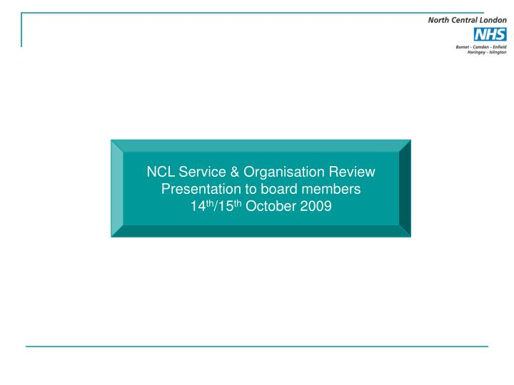 NCL Service & Organisation Review