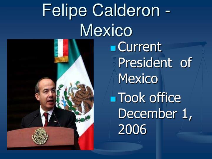 Felipe Calderon - Mexico