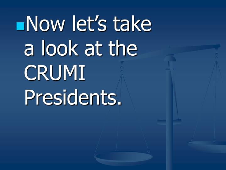 Now let's take a look at the CRUMI Presidents.