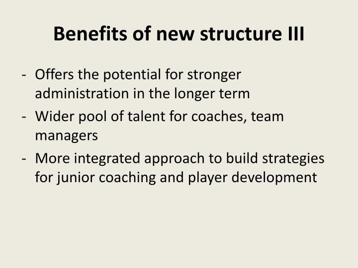 Benefits of new structure III