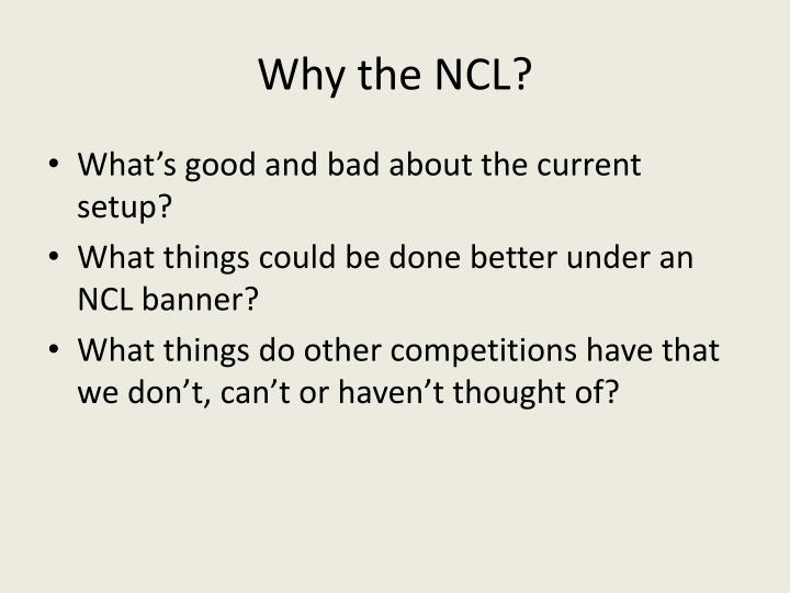 Why the NCL?