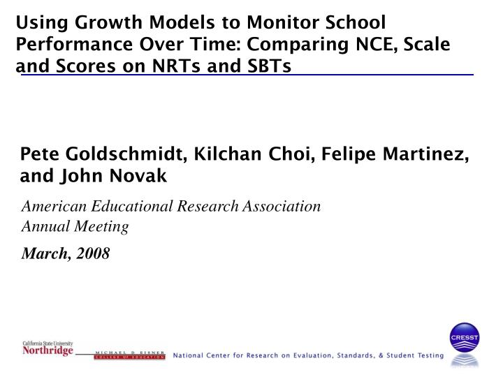 Using Growth Models to Monitor School Performance Over Time: Comparing NCE, Scale and Scores on NRTs...
