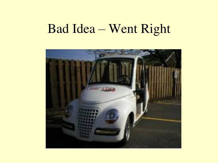 Bad Idea – Went Right