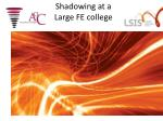 shadowing at a large fe college
