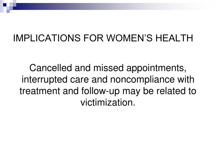 IMPLICATIONS FOR WOMEN'S HEALTH