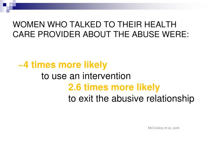 WOMEN WHO TALKED TO THEIR HEALTH CARE PROVIDER ABOUT THE ABUSE WERE: