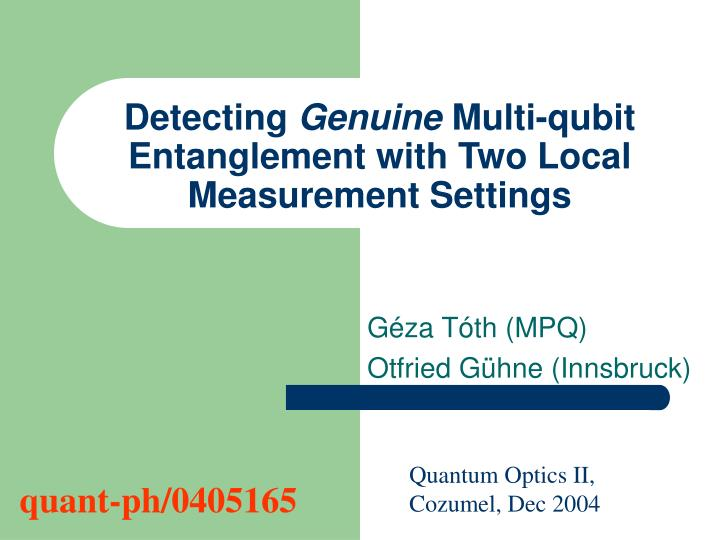 detecting genuine m ulti qubit entanglement with two local measurement settings
