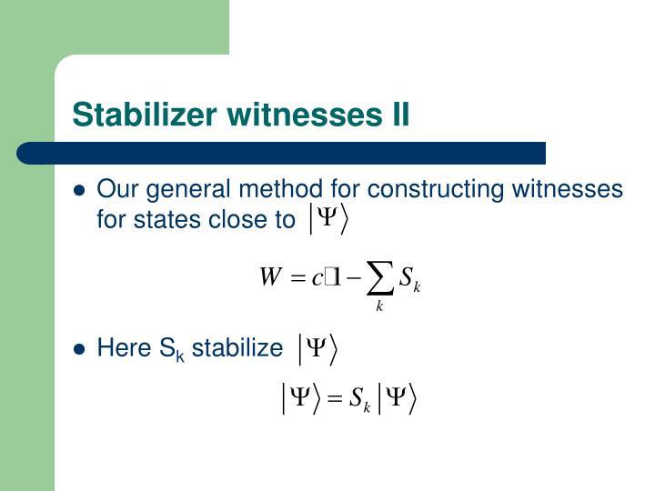 Stabilizer witnesses II