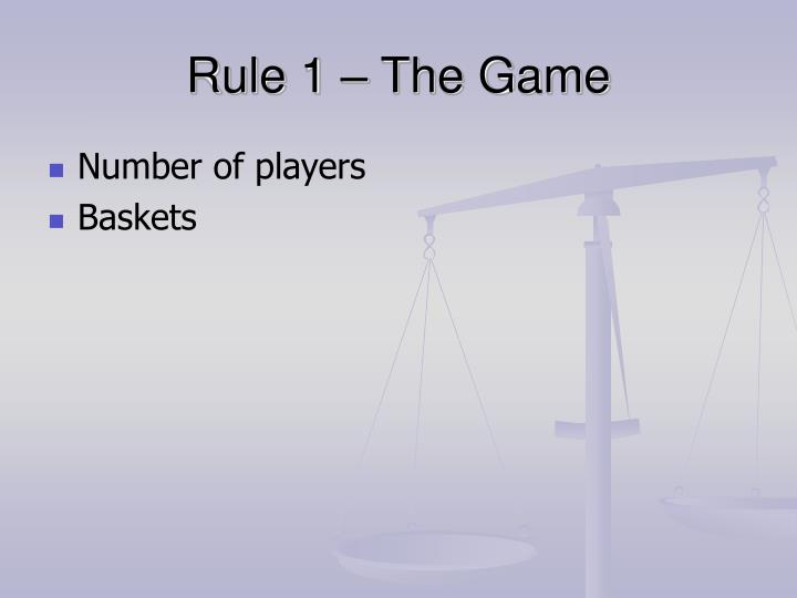 Rule 1 the game