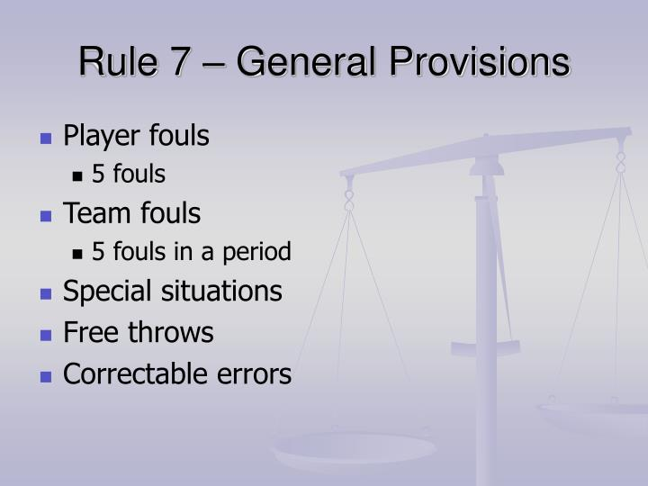 Rule 7 – General Provisions